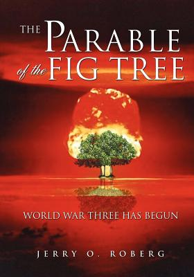 The Parable of the Fig Tree - Roberg, Jerry O