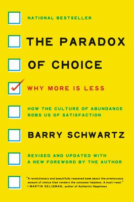 The Paradox of Choice: Why More Is Less - Schwartz, Barry