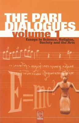 The Pari Dialogues, Volume I: Essays in Science, Religion, Society and the Arts - Peat, F David