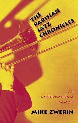 The Parisian Jazz Chronicles: An Improvisational Memoir - Zwerin, Mike, Mr.