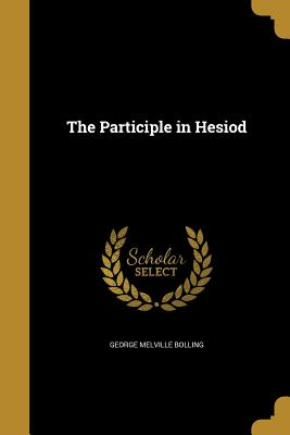 The Participle in Hesiod - Bolling, George Melville