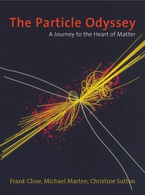 The Particle Odyssey: A Journey to the Heart of Matter - Close, Frank, and Marten, Michael, and Sutton, Christine
