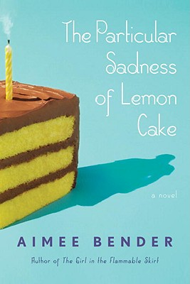 The Particular Sadness of Lemon Cake - Bender, Aimee