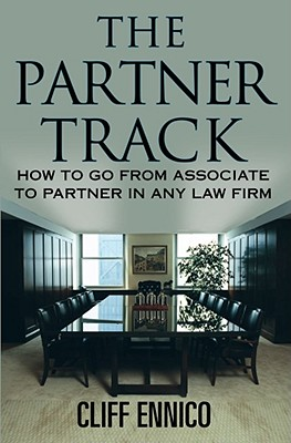 The Partner Track: How to Go from Associate to Partner in Any Law Firm - Ennico, Cliff