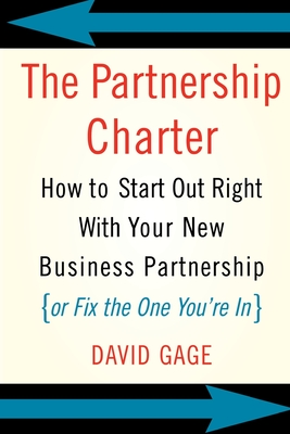 The Partnership Charter: How to Start Out Right with Your New Business Partnership (or Fix the One You're In) - Gage, David