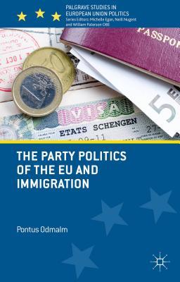 The Party Politics of the EU and Immigration - Odmalm, Pontus