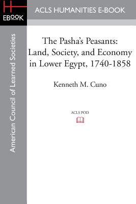 The Pasha's Peasants: Land, Society, and Economy in Lower Egypt, 1740-1858 - Cuno, Kenneth M