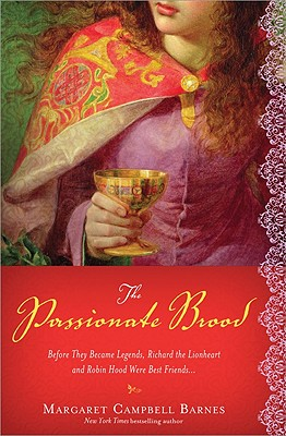 The Passionate Brood: A Novel of Richard the Lionheart and the Man Who Became Robin Hood - Campbell Barnes, Margaret