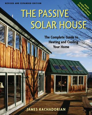 The Passive Solar House: The Complete Guide to Heating and Cooling Your Home - Kachadorian, James