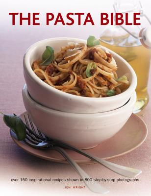The Pasta Bible: Over 150 Inspirational Recipes Shown in 800 Step-By-Step Photographs - Wright, Jeni