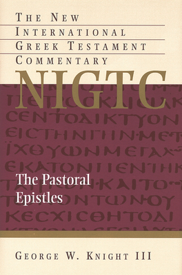 The Pastoral Epistles - Knight, George W