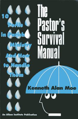 The Pastor's Survival Manual: 10 Perils in Parish Ministry and How to Handle Them - Moe, Kenneth Alan