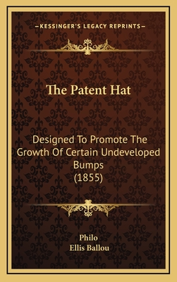 The Patent Hat: Designed to Promote the Growth of Certain Undeveloped Bumps (1855) - Philo, Charles Duke, and Ballou, Ellis