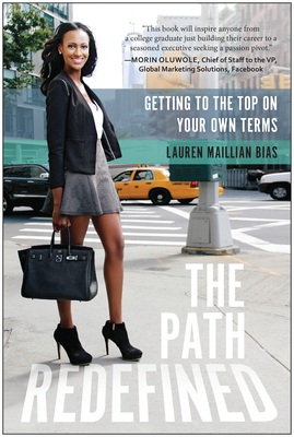 The Path Redefined: Getting to the Top on Your Own Terms - Bias, Lauren Maillian