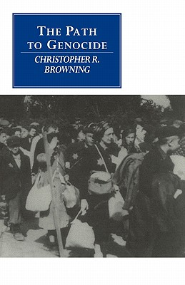 The Path to Genocide: Essays on Launching the Final Solution - Browning, Christopher R