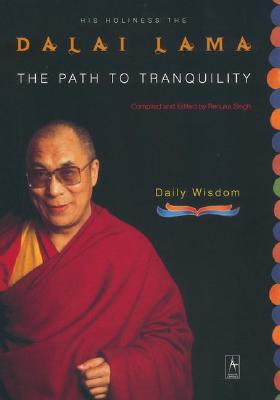 The Path to Tranquility: Daily Wisdom - Dalai Lama, and Singh, Renuka (Compiled by)
