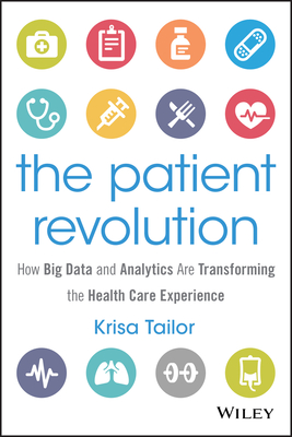 The Patient Revolution: How Big Data and Analytics Are Transforming the Health Care Experience - Tailor, Krisa