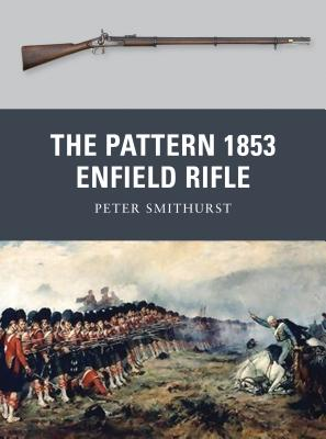 The Pattern 1853 Enfield Rifle - Smithurst, Peter G.