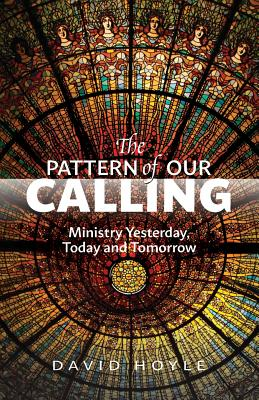 The Pattern of Our Calling: Ministry Yesterday, Today and Tomorrow - Hoyle