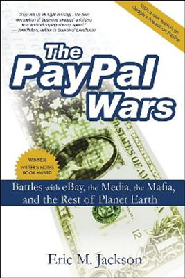 The Paypal Wars: Battles with Ebay, the Media, the Mafia, and the Rest of Planet Earth - Jackson, Eric M