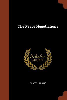 The Peace Negotiations - Lansing, Robert