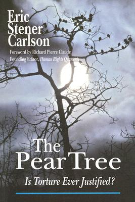 The Pear Tree: Is Torture Ever Justified? - Carlson, Eric Stener