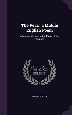 The Pearl, a Middle English Poem: A Modern Version in the Metre of the Original - Jewett, Sophie