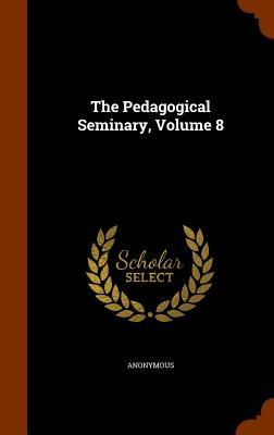 The Pedagogical Seminary, Volume 8 - Anonymous