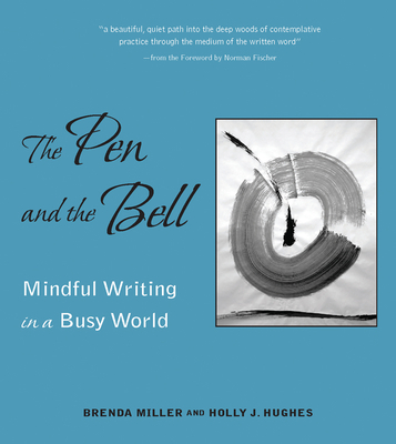 The Pen and the Bell - Miller, Brenda, and Hughes, Holly, and Fischer, Norman (Foreword by)