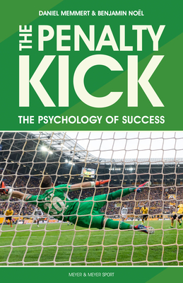 The Penalty Kick: Understand the Psychology to Win Every Penalty - Memmert, Daniel, and Noel, Benjamin