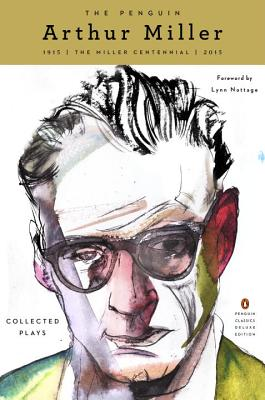 The Penguin Arthur Miller: Collected Plays (Penguin Classics Deluxe Edition) - Miller, Arthur, and Nottage, Lynn (Foreword by)