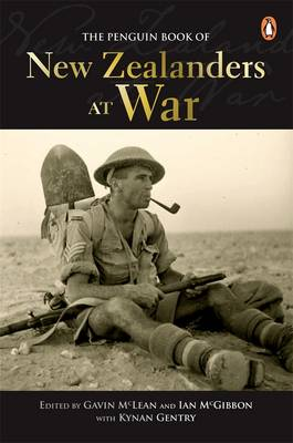 The Penguin Book of New Zealanders at War - McLean, Gavin (Editor), and McGibbon, Ian (Editor), and Gentry, Kynan