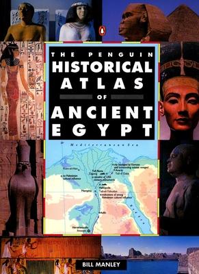 The Penguin Historical Atlas of Ancient Egypt - Manley, Bill