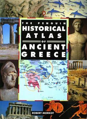 The Penguin Historical Atlas of Greece - Morkot, Robert