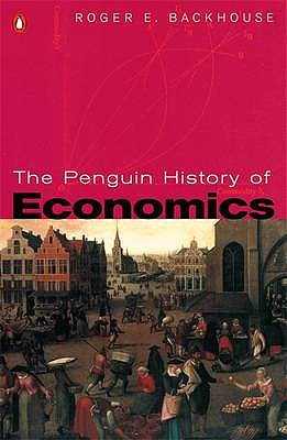 The Penguin History of Economics - Backhouse, Roger E., Professor