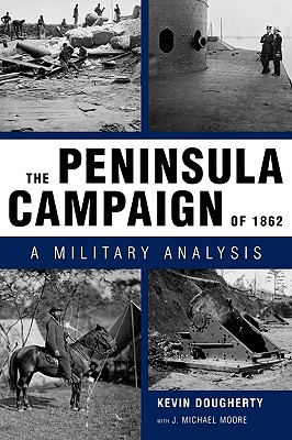 The Peninsula Campaign of 1862: A Military Analysis - Dougherty, Kevin, and Moore, J Michael, M.a