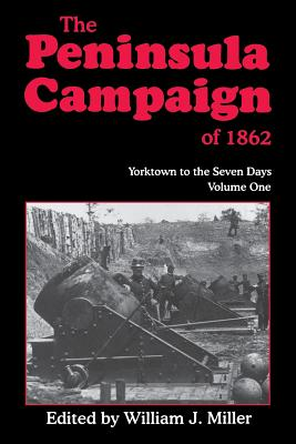 The Peninsula Campaign of 1862: Yorktown to the Seven Days, Vol. 1 - Miller, William J, Professor
