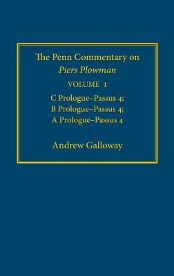 The Penn Commentary on Piers Plowman, Volume 1: C Prologue-Passus 4; B Prologue-Passus 4; A Prologue-Passus 4 - Galloway, Andrew