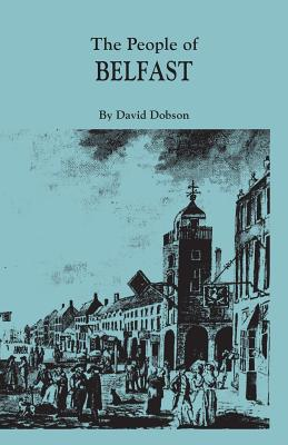 The People of Belfast, 1600-1799 - Dobson, David