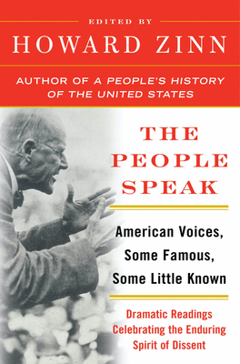 The People Speak: American Voices, Some Famous, Some Little Known: Dramatic Readings Celebrating the Enduring Spirit of Dissent - Zinn, Howard, Professor
