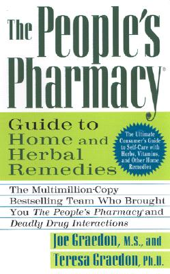 The People's Pharmacy Guide to Home and Herbal Remedies - Graedon, Joe, MS, and Graedon, Teresa, X, Ph.D.