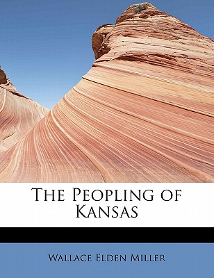 The Peopling of Kansas - Miller, Wallace Elden