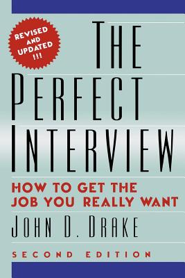 The Perfect Interview: How to Get the Job You Really Want - Drake Ph D, John D