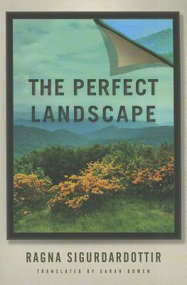 The Perfect Landscape - Sigurdardottir, Ragna, and Bowen, Sarah (Translated by)