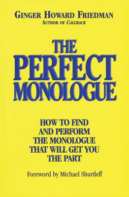 The Perfect Monologue: How to Find and Perform the Monologue That Will Get You the Part - Friedman, Ginger Howard