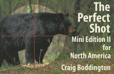 The Perfect Shot: Mini Edition II for North America: Shot Selection for Bear, Bison, Cougar, Goat, Hog, Javelina, Muskox, Sheep and Wolf - Boddington, Craig
