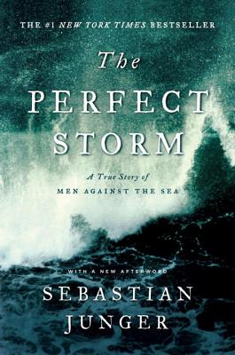 The Perfect Storm: A True Story of Men Against the Sea - Junger, Sebastian