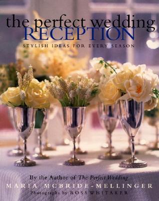 The Perfect Wedding Reception: Stylish Ideas for Every Season - McBride-Mellinger, Maria