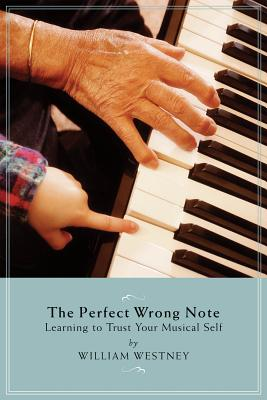 The Perfect Wrong Note: Learning to Trust Your Musical Self - Westney, William