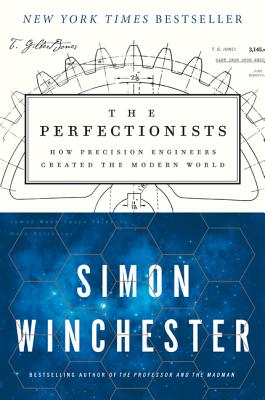 The Perfectionists: How Precision Engineers Created the Modern World - Winchester, Simon